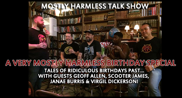 Mostly Harmless Live! Celebrating ridiculous birthdays, in front of a studio audience, with Geoff Allen, Scooter James, Janae Burris & Virgil Dickerson!
